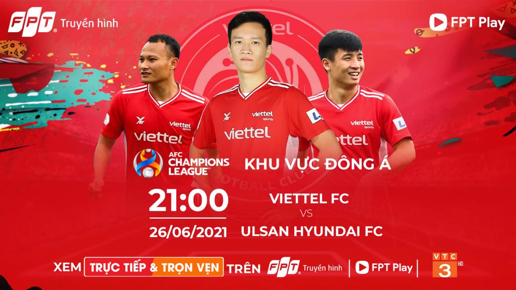 AFC Champions League:  Viettel FC vs Ulsan Hyundai – 21h00 ngày 26/06 trên Truyền hình FPT, FPT Play